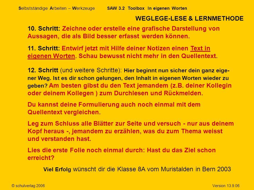 Selbstständige Arbeiten – Werkzeuge SAW 3.2 Toolbox In eigenen Worten © schulverlag 2006 Version 13.9.06 WEGLEGE-LESE & LERNMETHODE 10. Schritt: Zeich