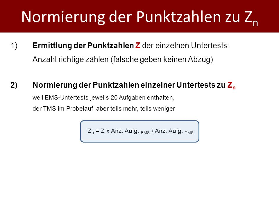 Normierung der Punktzahlen zu Z n 1)Ermittlung der Punktzahlen Z der einzelnen Untertests: Anzahl richtige zählen (falsche geben keinen Abzug) 2)Normi