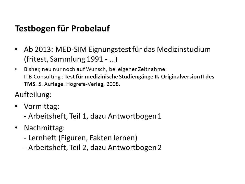 Testbogen für Probelauf Ab 2013: MED-SIM Eignungstest für das Medizinstudium (fritest, Sammlung 1991 - …) Bisher, neu nur noch auf Wunsch, bei eigener Zeitnahme: ITB-Consulting : Test für medizinische Studiengänge II.