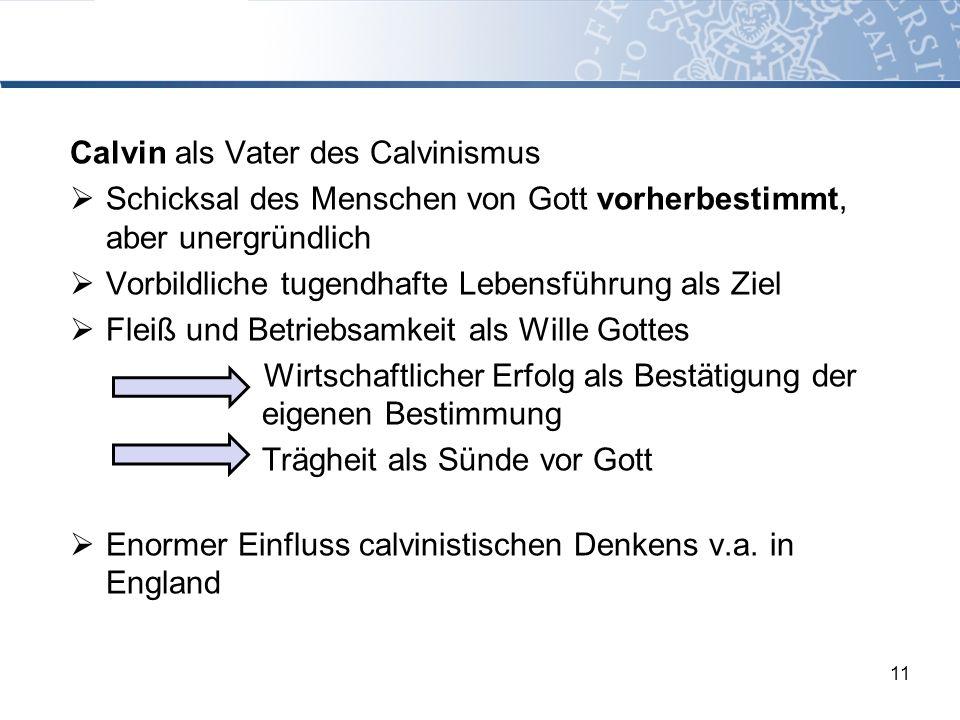 Calvin als Vater des Calvinismus Schicksal des Menschen von Gott vorherbestimmt, aber unergründlich Vorbildliche tugendhafte Lebensführung als Ziel Fl