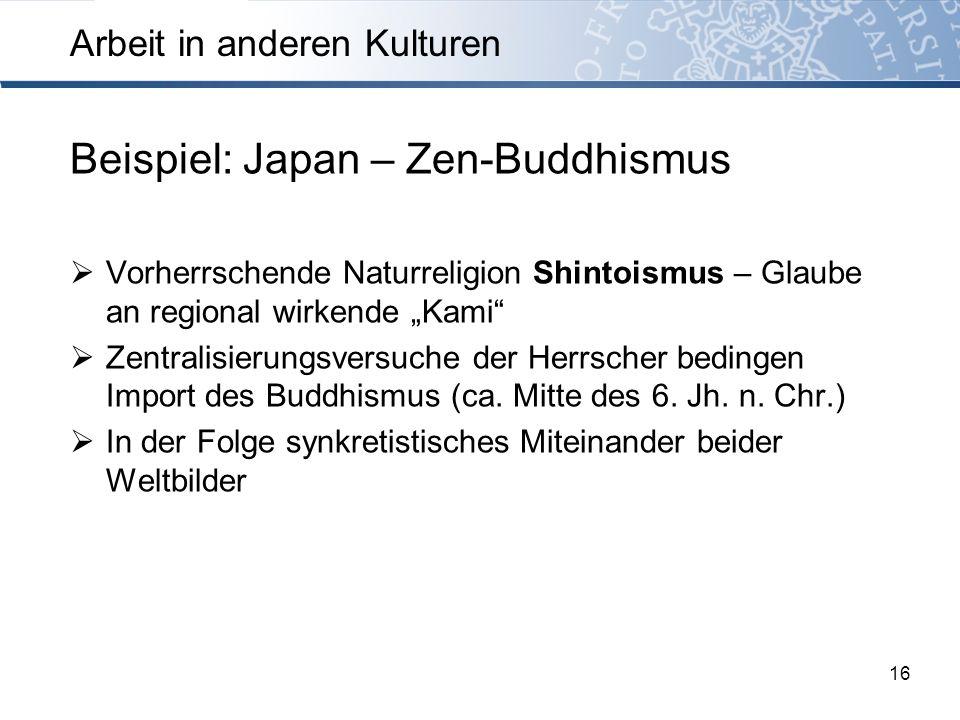 Beispiel: Japan – Zen-Buddhismus Vorherrschende Naturreligion Shintoismus – Glaube an regional wirkende Kami Zentralisierungsversuche der Herrscher be