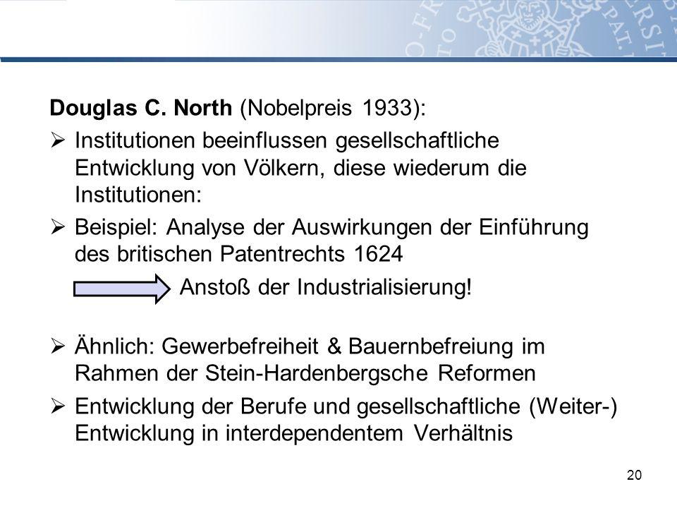 Douglas C. North (Nobelpreis 1933): Institutionen beeinflussen gesellschaftliche Entwicklung von Völkern, diese wiederum die Institutionen: Beispiel: