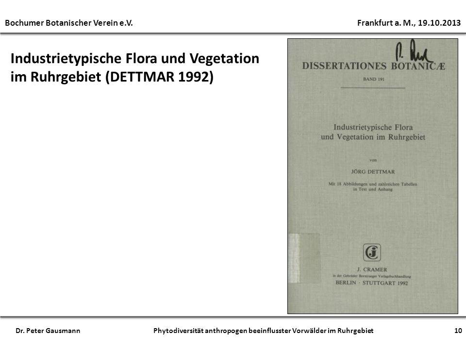 Industrietypische Flora und Vegetation im Ruhrgebiet (DETTMAR 1992) 10 Bochumer Botanischer Verein e.V. Frankfurt a. M., 19.10.2013 Dr. Peter Gausmann
