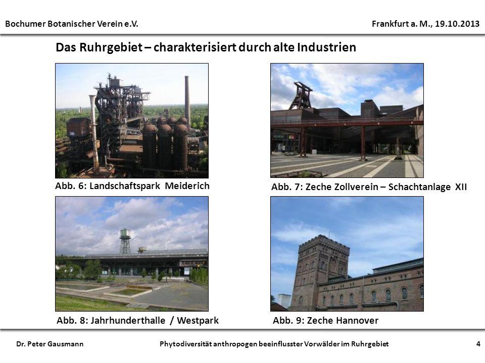 Das Ruhrgebiet – charakterisiert durch alte Industrien Abb. 6: Landschaftspark Meiderich Abb. 7: Zeche Zollverein – Schachtanlage XII Abb. 8: Jahrhund