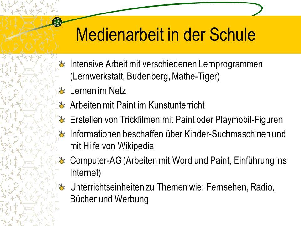 Medienarbeit in der Schule Intensive Arbeit mit verschiedenen Lernprogrammen (Lernwerkstatt, Budenberg, Mathe-Tiger) Lernen im Netz Arbeiten mit Paint