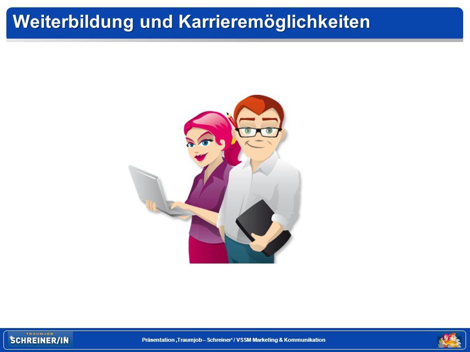 Seite 18 Präsentation Traumjob – Schreiner / VSSM Marketing & Kommunikation Weiterbildung und Karrieremöglichkeiten