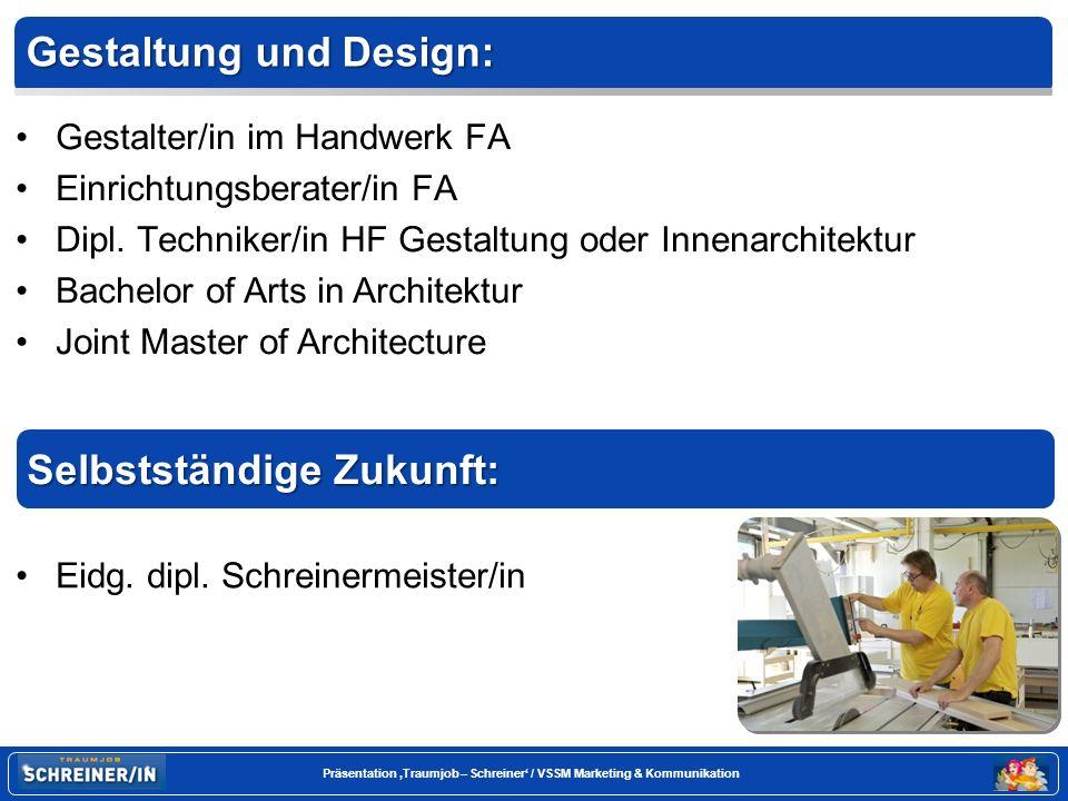Seite 21 Präsentation Traumjob – Schreiner / VSSM Marketing & Kommunikation Gestalter/in im Handwerk FA Einrichtungsberater/in FA Dipl.