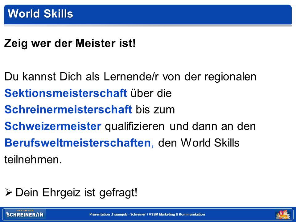 Seite 25 Präsentation Traumjob – Schreiner / VSSM Marketing & Kommunikation World Skills Zeig wer der Meister ist.