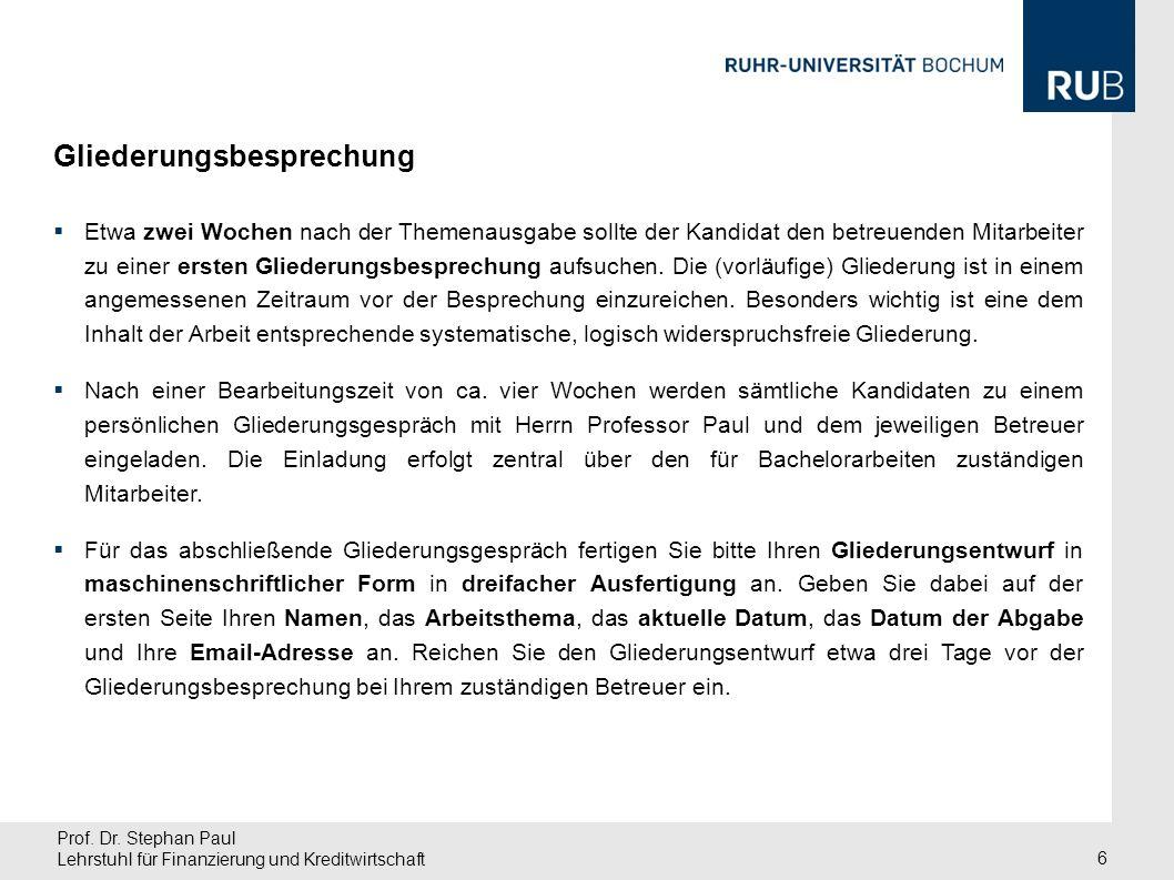Prof. Dr. Stephan Paul Lehrstuhl für Finanzierung und Kreditwirtschaft 6 Etwa zwei Wochen nach der Themenausgabe sollte der Kandidat den betreuenden M
