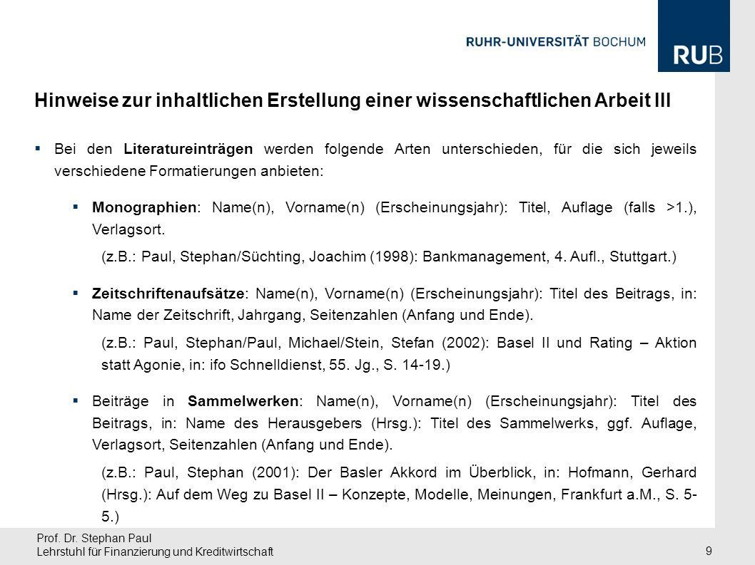Prof. Dr. Stephan Paul Lehrstuhl für Finanzierung und Kreditwirtschaft 9 Bei den Literatureinträgen werden folgende Arten unterschieden, für die sich