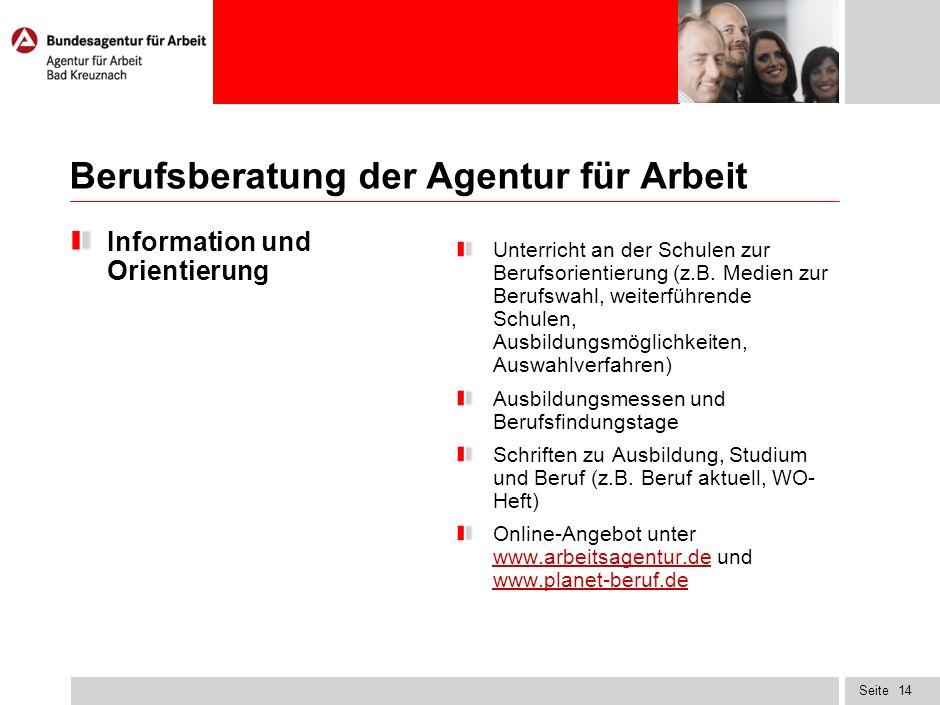 Seite Berufsberatung der Agentur für Arbeit Information und Orientierung Unterricht an der Schulen zur Berufsorientierung (z.B. Medien zur Berufswahl,