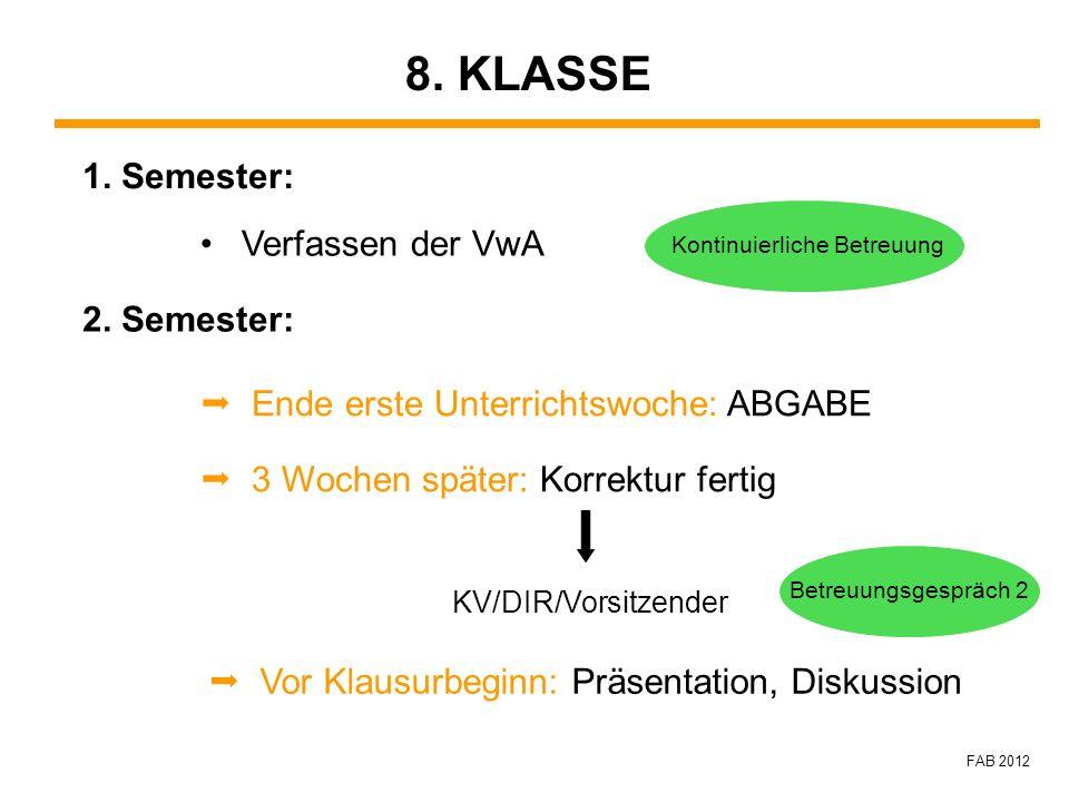 8. KLASSE 1. Semester: Verfassen der VwA 2. Semester: Ende erste Unterrichtswoche: ABGABE 3 Wochen später: Korrektur fertig KV/DIR/Vorsitzender Vor Kl