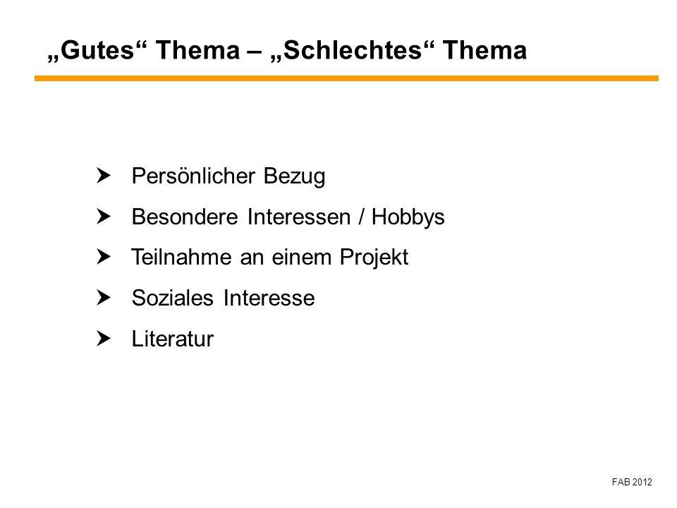 FAB 2012 Gutes Thema – Schlechtes Thema Persönlicher Bezug Besondere Interessen / Hobbys Teilnahme an einem Projekt Soziales Interesse Literatur