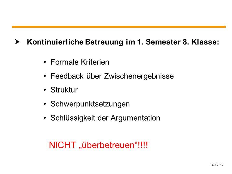 FAB 2012 Kontinuierliche Betreuung im 1. Semester 8. Klasse: Formale Kriterien Feedback über Zwischenergebnisse Struktur Schwerpunktsetzungen Schlüssi