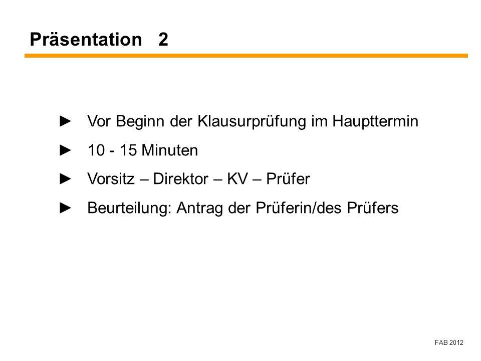FAB 2012 Vor Beginn der Klausurprüfung im Haupttermin 10 - 15 Minuten Vorsitz – Direktor – KV – Prüfer Beurteilung: Antrag der Prüferin/des Prüfers Pr