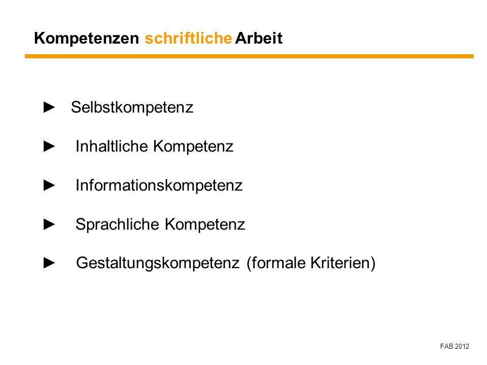 FAB 2012 Kompetenzen schriftliche Arbeit Selbstkompetenz Inhaltliche Kompetenz Informationskompetenz Sprachliche Kompetenz Gestaltungskompetenz (forma