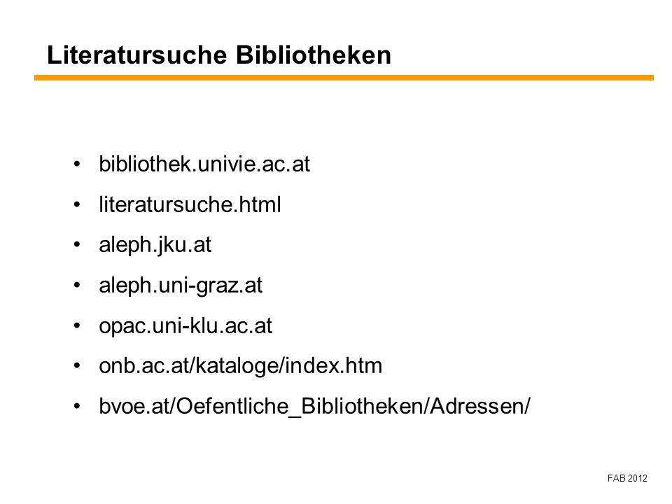 FAB 2012 Literatursuche Bibliotheken bibliothek.univie.ac.at literatursuche.html aleph.jku.at aleph.uni-graz.at opac.uni-klu.ac.at onb.ac.at/kataloge/