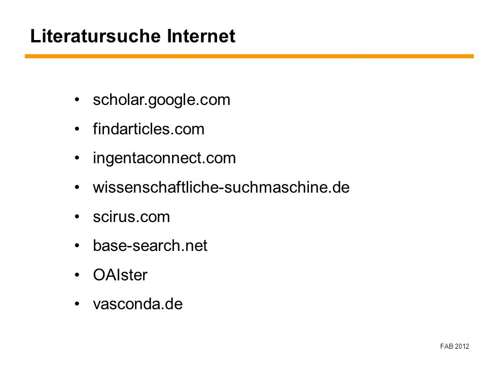 FAB 2012 Literatursuche Internet scholar.google.com findarticles.com ingentaconnect.com wissenschaftliche-suchmaschine.de scirus.com base-search.net O