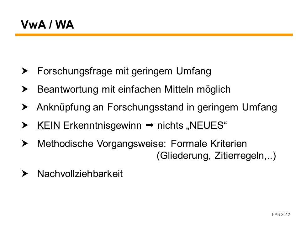 FAB 2012 VwA / WA Forschungsfrage mit geringem Umfang Beantwortung mit einfachen Mitteln möglich Anknüpfung an Forschungsstand in geringem Umfang KEIN