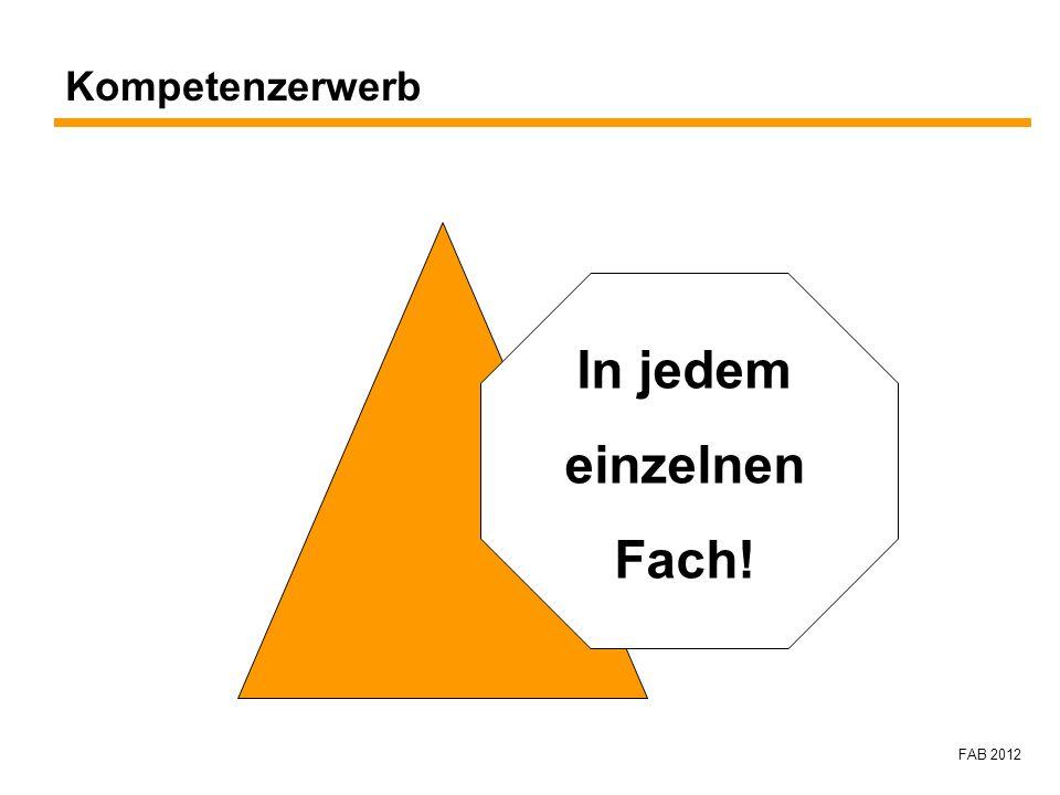 FAB 2012 Kompetenzerwerb In jedem einzelnen Fach!