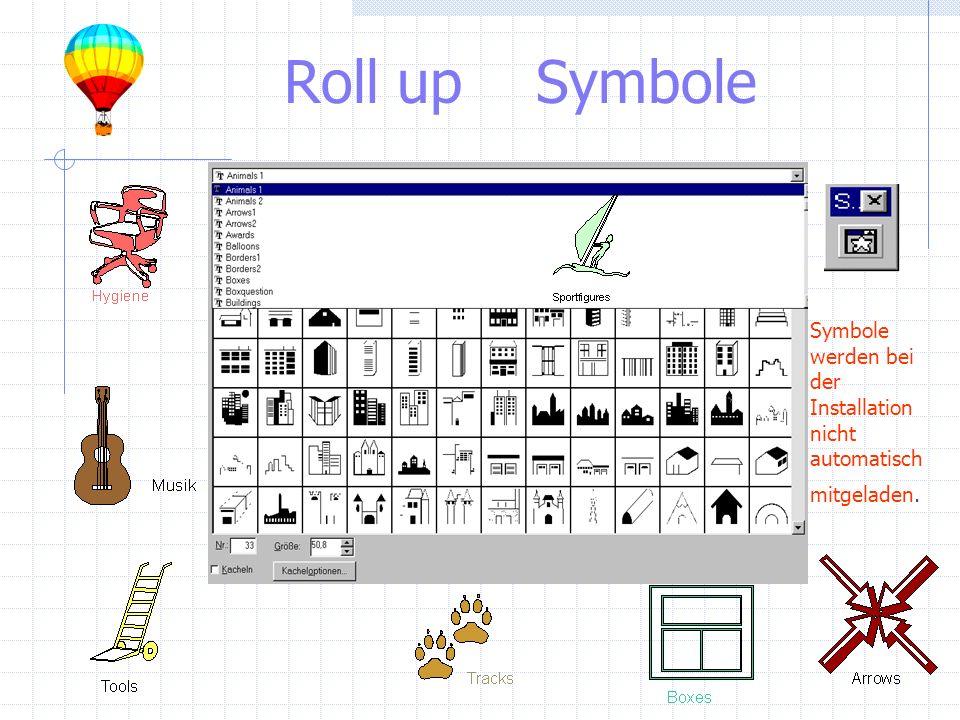 Roll up Symbole Symbole werden bei der Installation nicht automatisch mitgeladen.