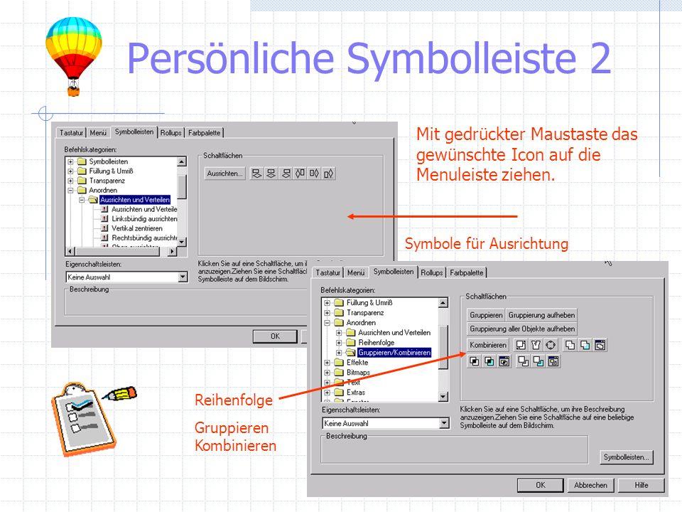 Persönliche Symbolleiste 2 Symbole für Ausrichtung Reihenfolge Gruppieren Kombinieren Mit gedrückter Maustaste das gewünschte Icon auf die Menuleiste ziehen.