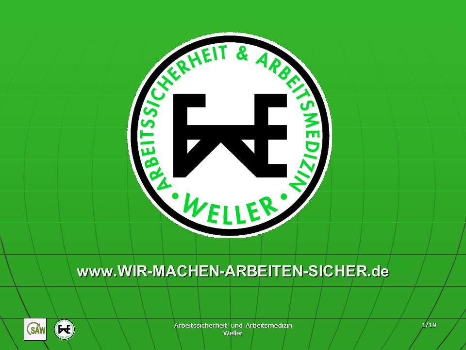 Arbeitssicherheit und Arbeitsmedizin Weller 1/19 www.WIR-MACHEN-ARBEITEN-SICHER.de
