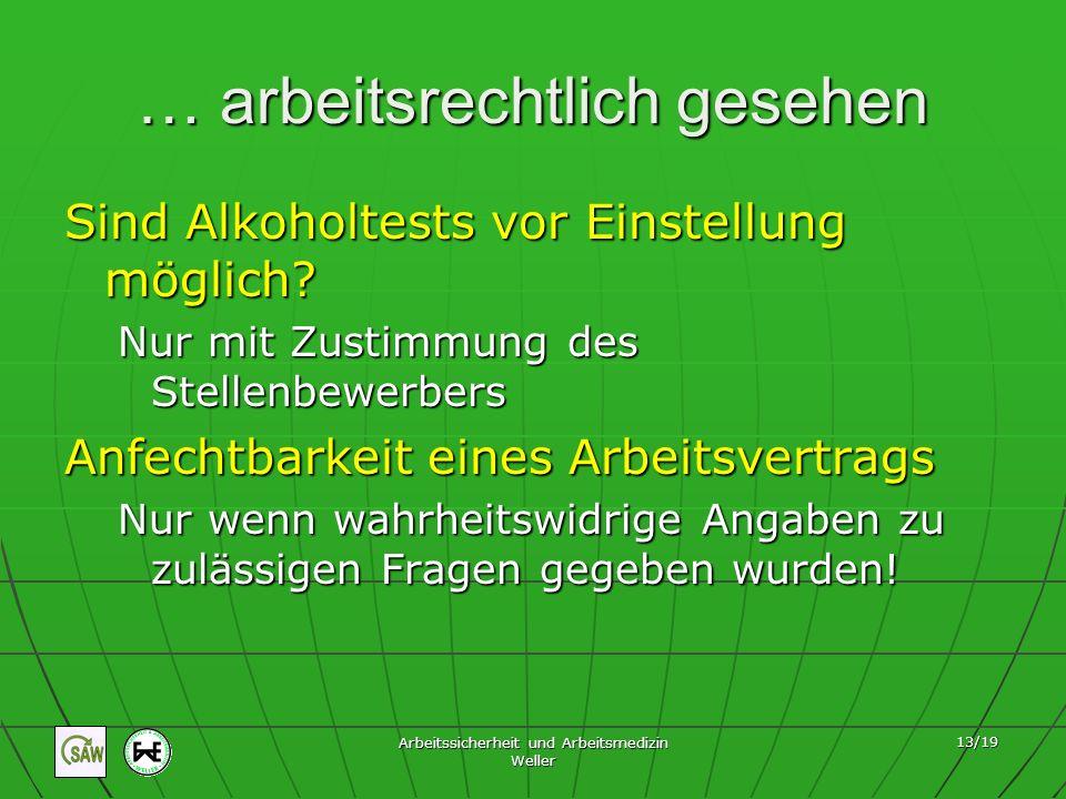 Arbeitssicherheit und Arbeitsmedizin Weller 13/19 … arbeitsrechtlich gesehen Sind Alkoholtests vor Einstellung möglich? Nur mit Zustimmung des Stellen