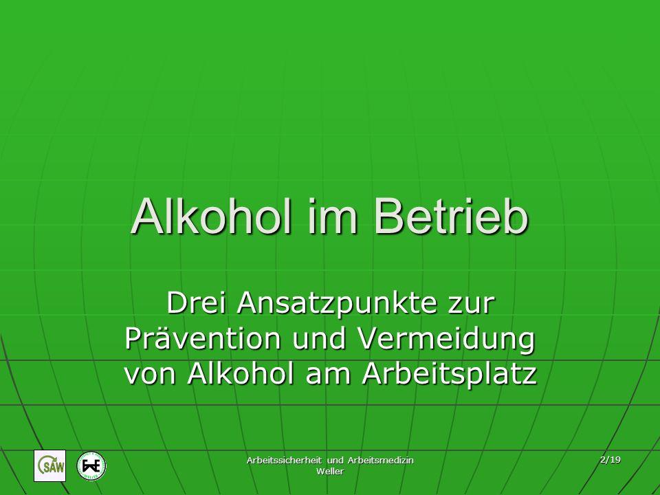 Arbeitssicherheit und Arbeitsmedizin Weller 2/19 Alkohol im Betrieb Drei Ansatzpunkte zur Prävention und Vermeidung von Alkohol am Arbeitsplatz