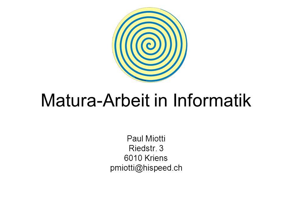 Matura-Arbeit in Informatik Paul Miotti Riedstr. 3 6010 Kriens pmiotti@hispeed.ch