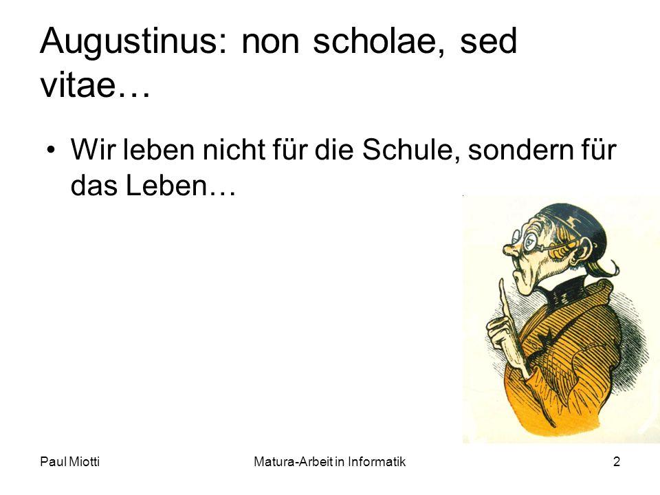 Paul MiottiMatura-Arbeit in Informatik2 Augustinus: non scholae, sed vitae… Wir leben nicht für die Schule, sondern für das Leben…