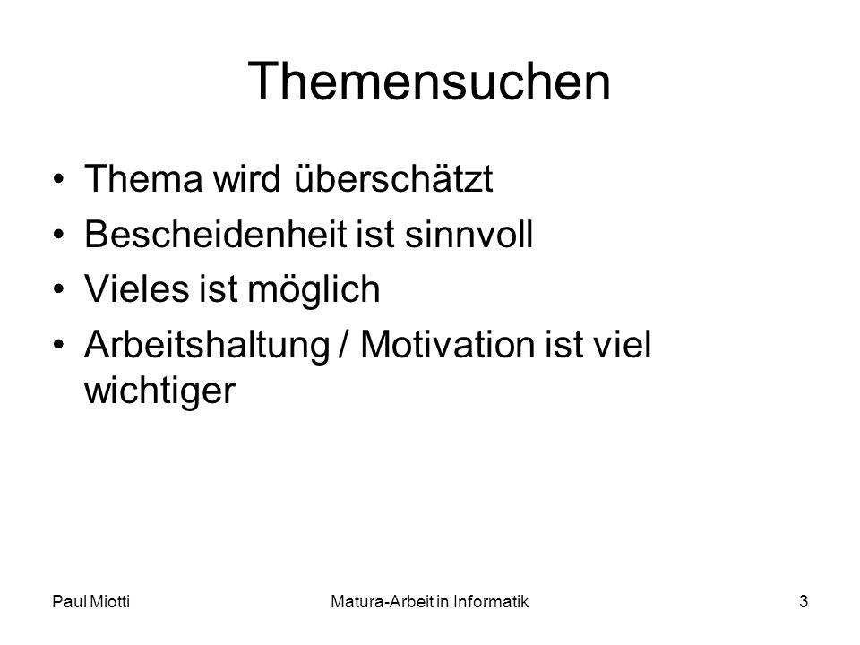 Paul MiottiMatura-Arbeit in Informatik3 Themensuchen Thema wird überschätzt Bescheidenheit ist sinnvoll Vieles ist möglich Arbeitshaltung / Motivation ist viel wichtiger