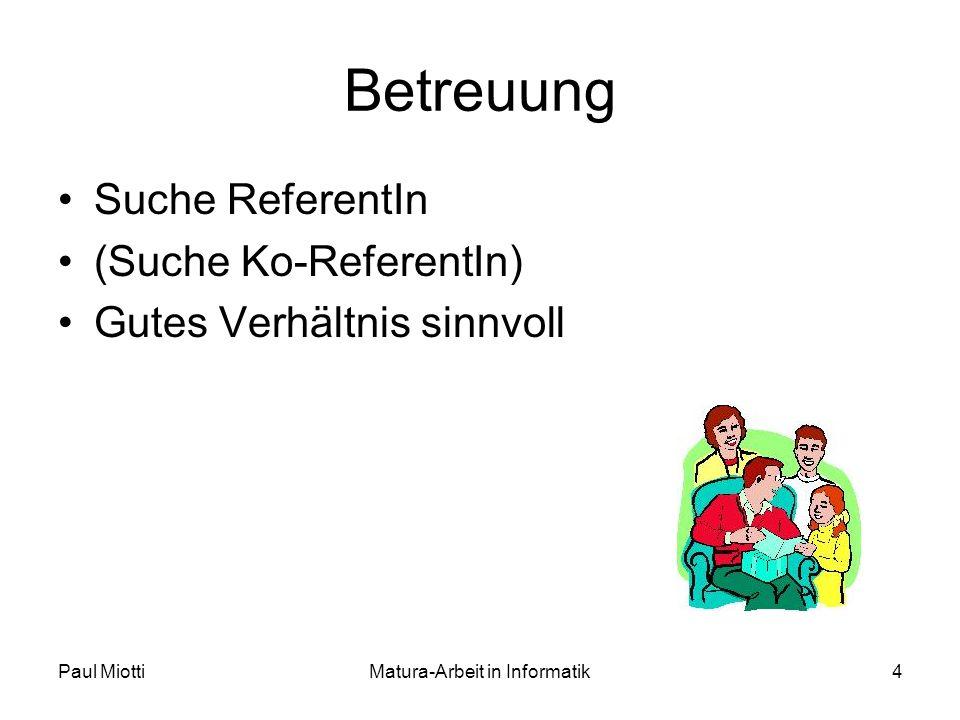 Paul MiottiMatura-Arbeit in Informatik4 Betreuung Suche ReferentIn (Suche Ko-ReferentIn) Gutes Verhältnis sinnvoll