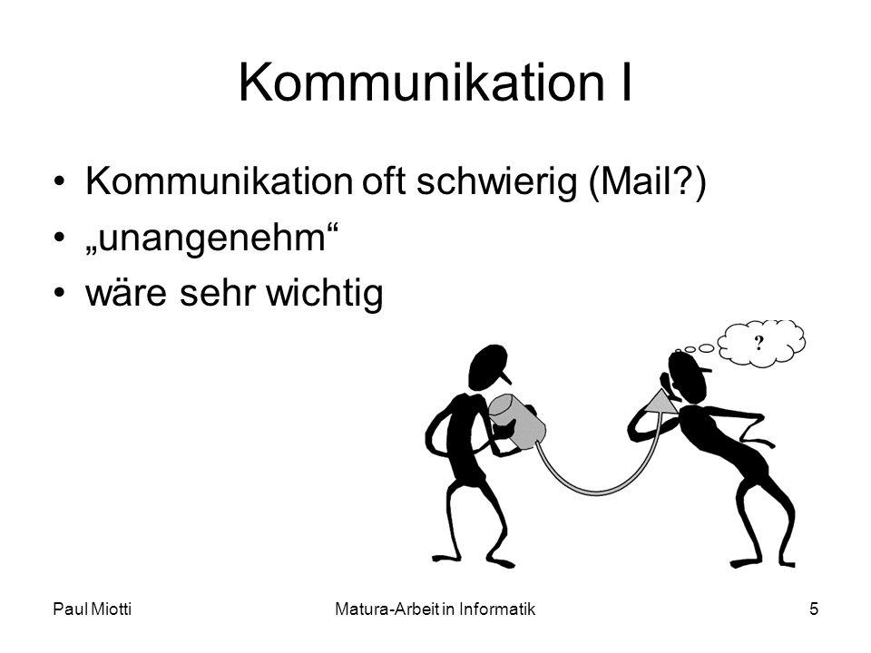 Paul MiottiMatura-Arbeit in Informatik5 Kommunikation I Kommunikation oft schwierig (Mail ) unangenehm wäre sehr wichtig