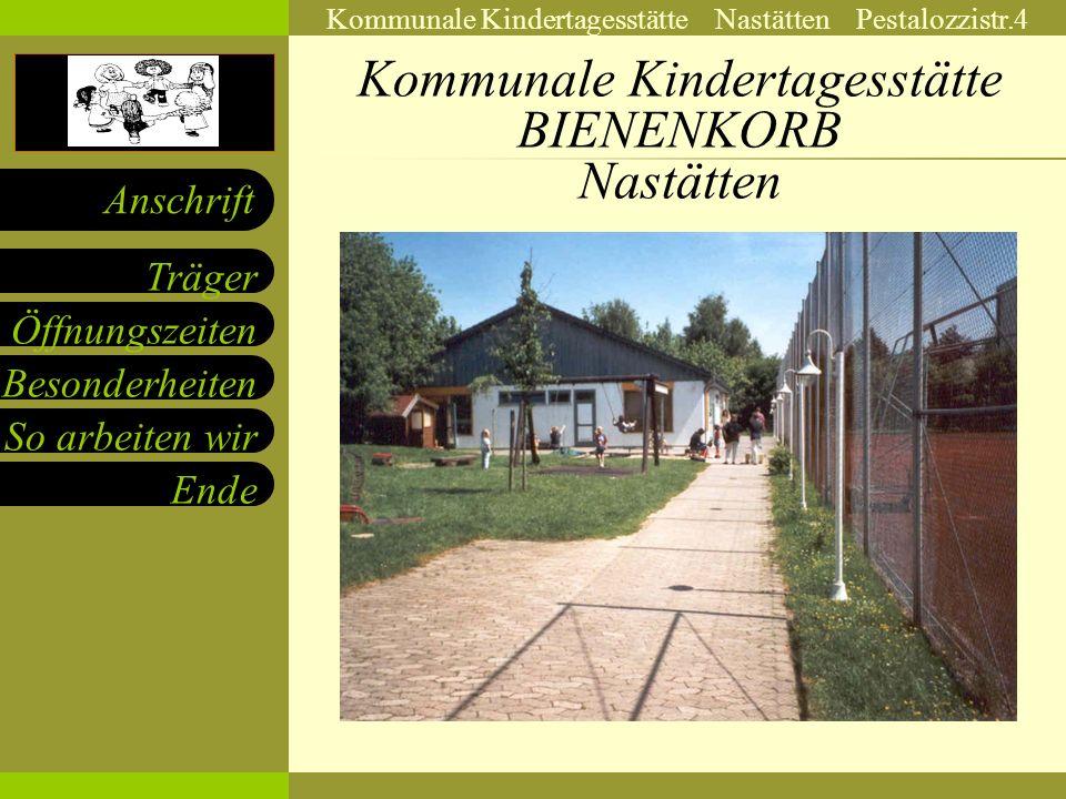 Kommunale Kindertagesstätte Nastätten Pestalozzistr.4 Öffnungszeiten Besonderheiten So arbeiten wir Ende Träger Anschrift Kommunale Kindertagesstätte