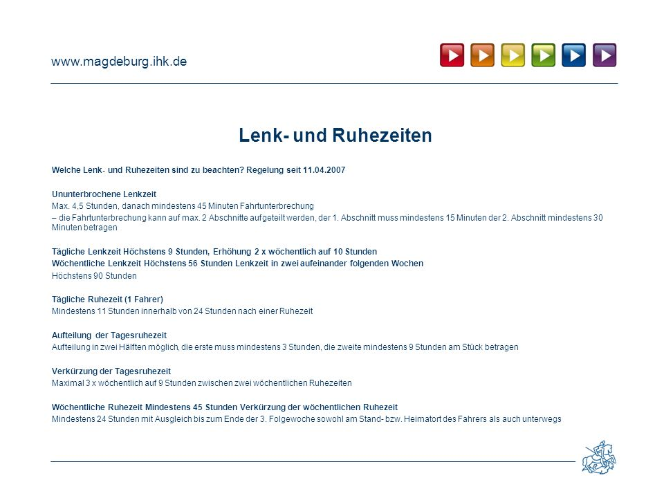 www.magdeburg.ihk.de Lenk- und Ruhezeiten Welche Lenk- und Ruhezeiten sind zu beachten? Regelung seit 11.04.2007 Ununterbrochene Lenkzeit Max. 4,5 Stu