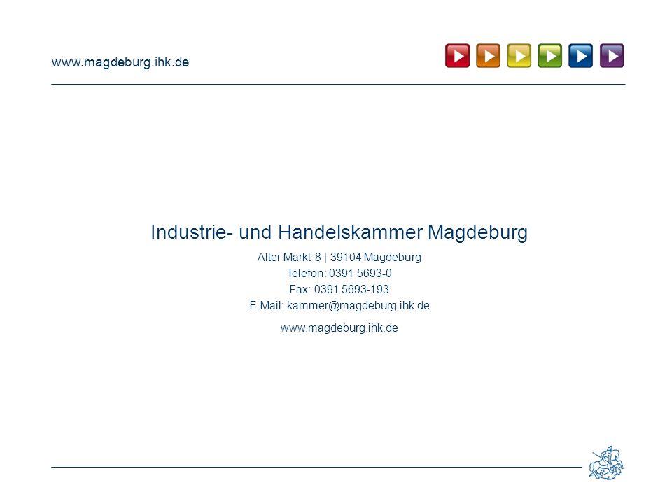 www.magdeburg.ihk.de Industrie- und Handelskammer Magdeburg Alter Markt 8 | 39104 Magdeburg Telefon: 0391 5693-0 Fax: 0391 5693-193 E-Mail: kammer@mag