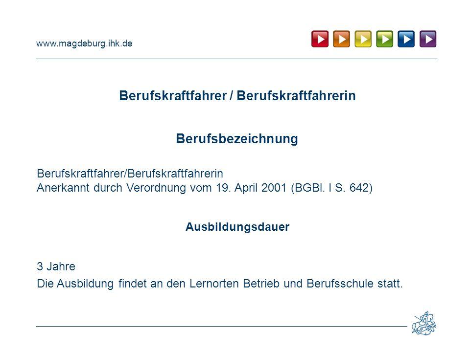 www.magdeburg.ihk.de Berufskraftfahrer / Berufskraftfahrerin Berufsbezeichnung Berufskraftfahrer/Berufskraftfahrerin Anerkannt durch Verordnung vom 19