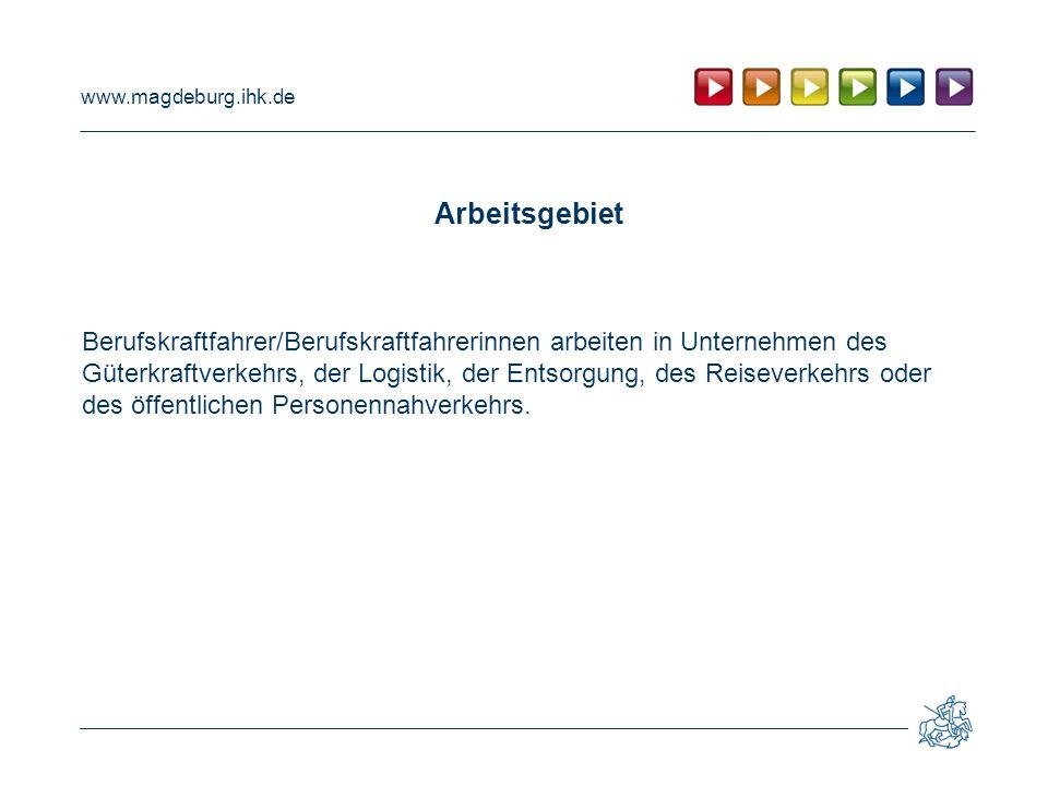 www.magdeburg.ihk.de Arbeitsgebiet Berufskraftfahrer/Berufskraftfahrerinnen arbeiten in Unternehmen des Güterkraftverkehrs, der Logistik, der Entsorgu