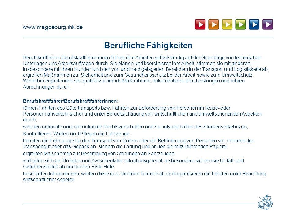 www.magdeburg.ihk.de Berufliche Fähigkeiten Berufskraftfahrer/Berufskraftfahrerinnen führen ihre Arbeiten selbstständig auf der Grundlage von technisc