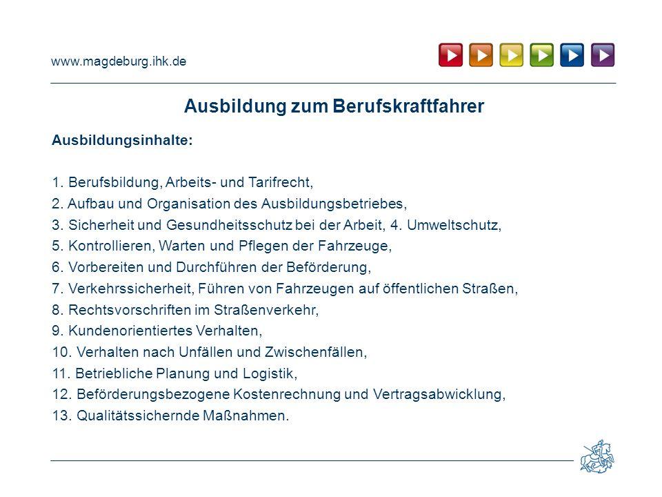 www.magdeburg.ihk.de Ausbildung zum Berufskraftfahrer Ausbildungsinhalte: 1. Berufsbildung, Arbeits- und Tarifrecht, 2. Aufbau und Organisation des Au