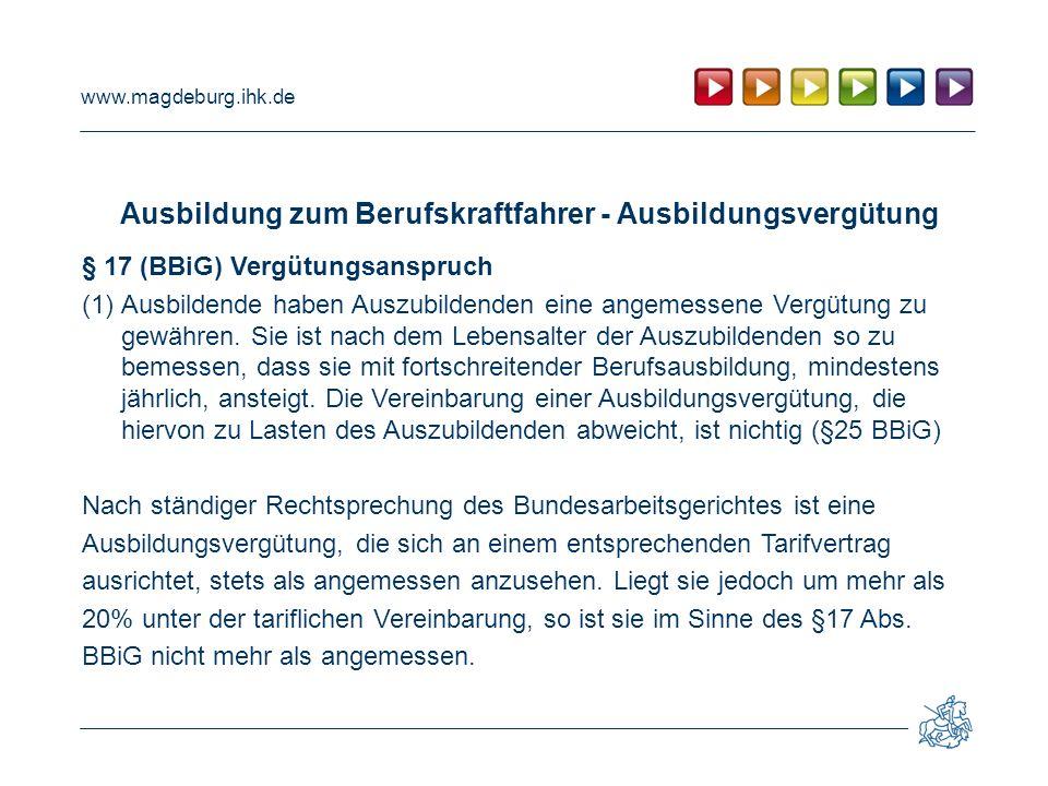 www.magdeburg.ihk.de Ausbildung zum Berufskraftfahrer - Ausbildungsvergütung § 17 (BBiG) Vergütungsanspruch (1)Ausbildende haben Auszubildenden eine a