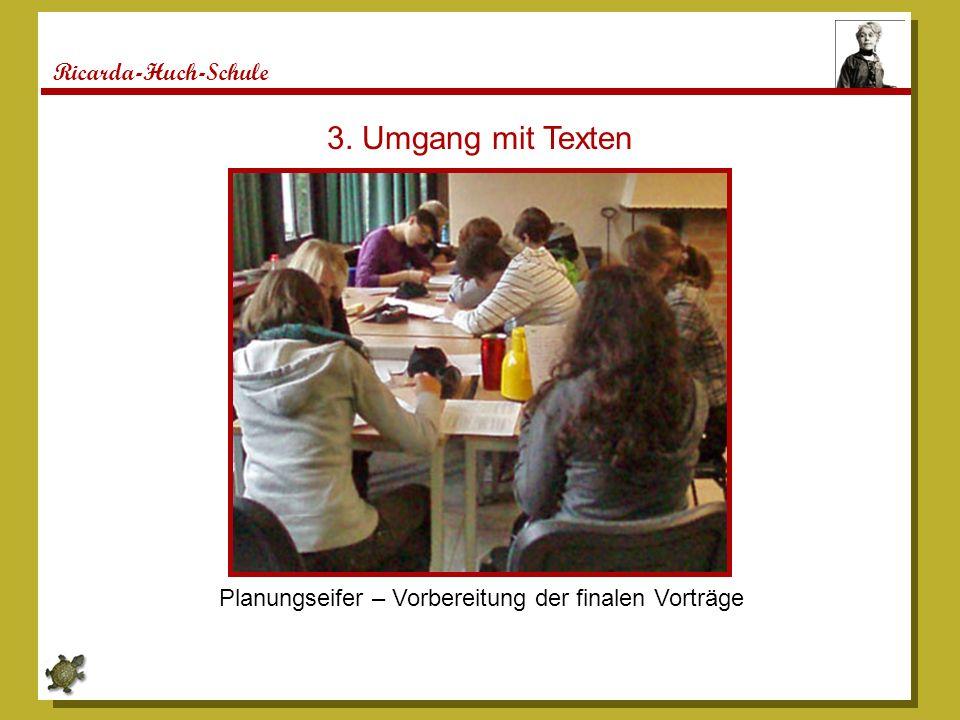 Ricarda-Huch-Schule 3. Umgang mit Texten Planungseifer – Vorbereitung der finalen Vorträge