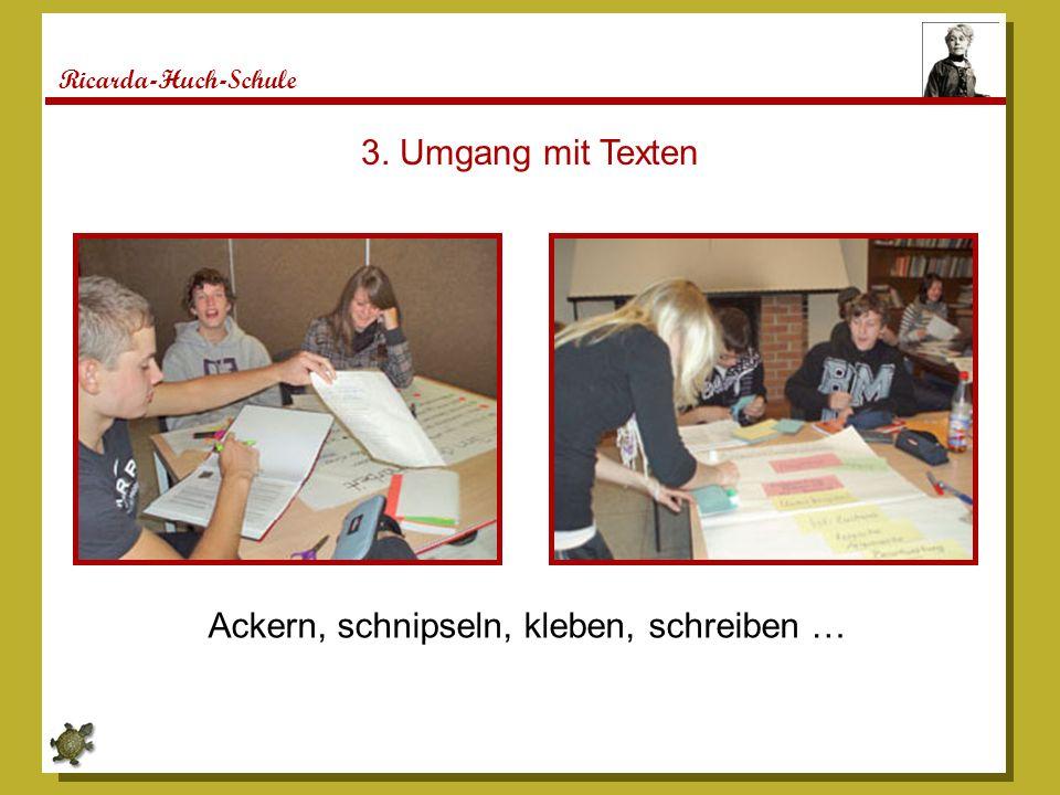 Ricarda-Huch-Schule 3. Umgang mit Texten Ackern, schnipseln, kleben, schreiben …