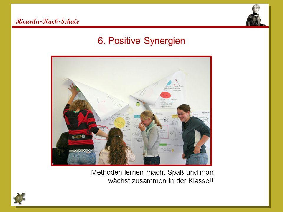 Ricarda-Huch-Schule 6. Positive Synergien Methoden lernen macht Spaß und man wächst zusammen in der Klasse!!