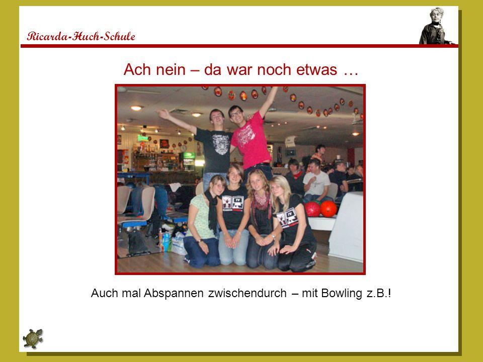 Ricarda-Huch-Schule Ach nein – da war noch etwas … Auch mal Abspannen zwischendurch – mit Bowling z.B.!
