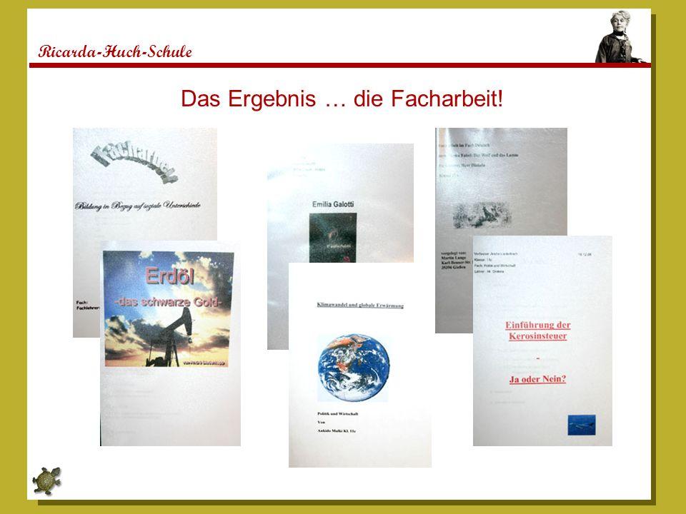 Ricarda-Huch-Schule Das Ergebnis … die Facharbeit!