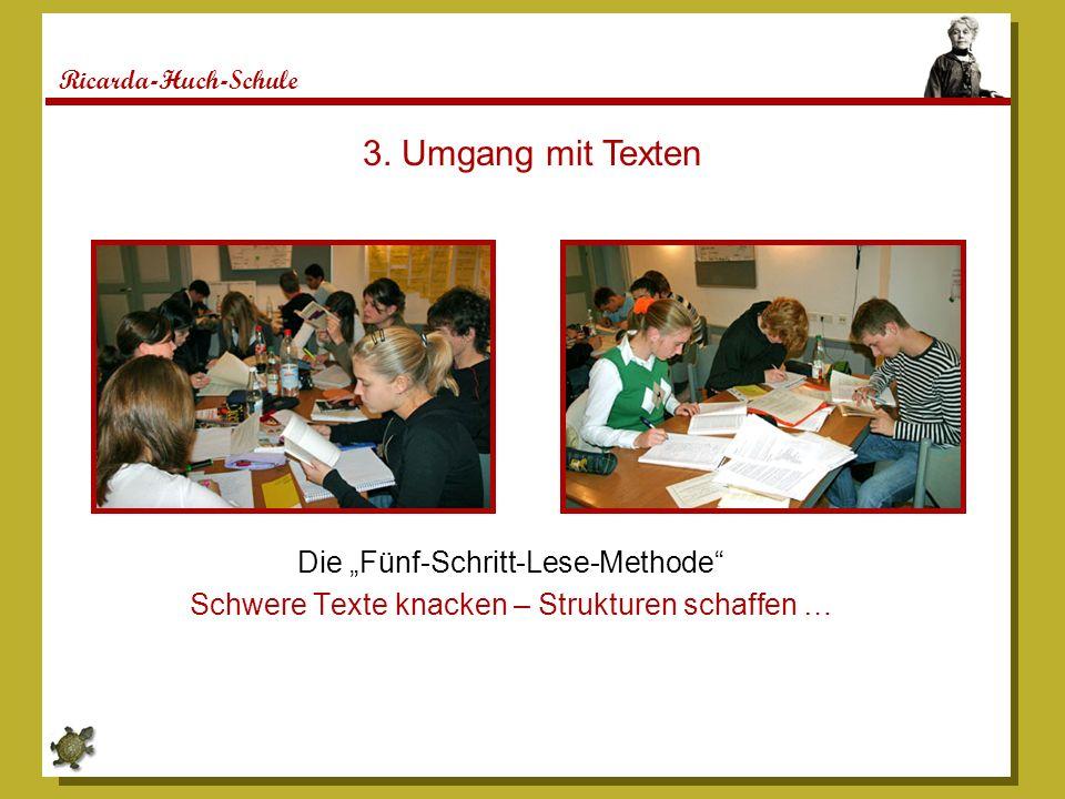 Ricarda-Huch-Schule Die Fünf-Schritt-Lese-Methode Schwere Texte knacken – Strukturen schaffen … 3. Umgang mit Texten