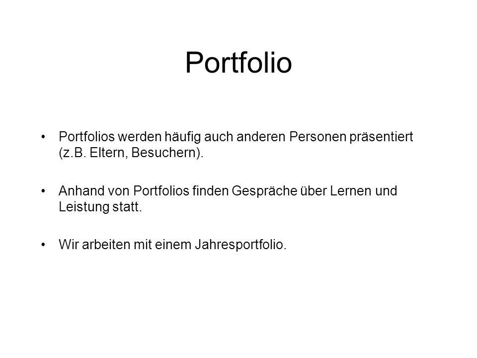 Portfolio Portfolios werden häufig auch anderen Personen präsentiert (z.B. Eltern, Besuchern). Anhand von Portfolios finden Gespräche über Lernen und