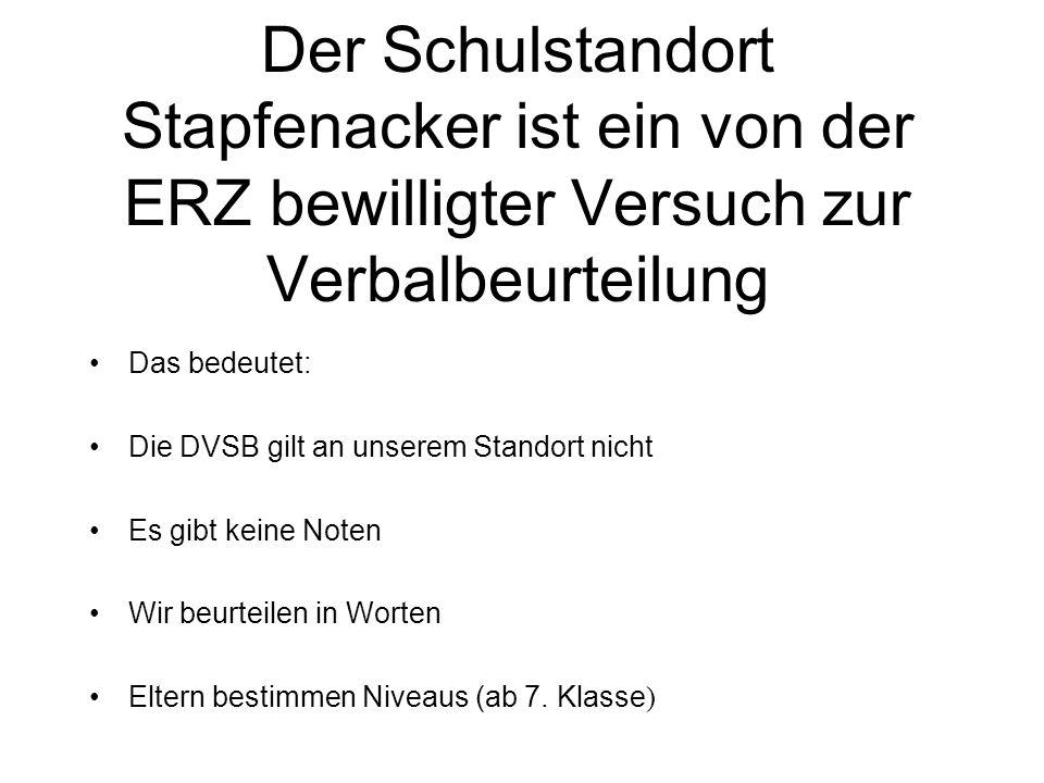 Der Schulstandort Stapfenacker ist ein von der ERZ bewilligter Versuch zur Verbalbeurteilung Das bedeutet: Die DVSB gilt an unserem Standort nicht Es